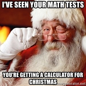 Capitalist Santa - I've seen your math tests You're getting a calculator for Christmas
