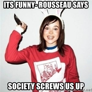 Crazy Girlfriend Ellen - Its funny- Rousseau says Society screws us up