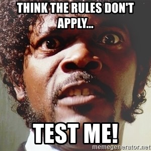Mad Samuel L Jackson - Think the rules don't apply... Test me!