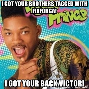 Fresh prince - I got your brothers tagged with FixForGA! I got your back Victor!