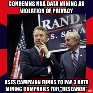 "Rand Paul - Condemns NSA data mining as violation of privacy uses campaign funds to pay 3 data mining companies for ""research"""