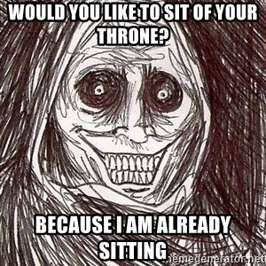 Never alone ghost - Would you like to sit of your Throne? because i am already sitting