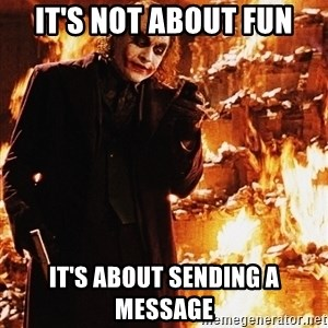 It's about sending a message - It's not about fun it's about sending a message