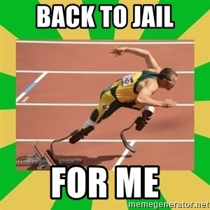 OSCAR PISTORIUS - BACK TO JAIL FOR ME