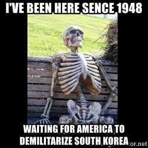 Still Waiting - I've been here sence 1948 waiting for america to demilitarize south korea