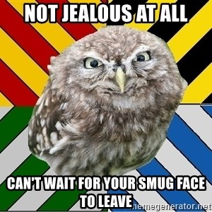 JEALOUS POTTEROMAN - NOT JEALOUS AT ALL Can't wait for your smug face to leave