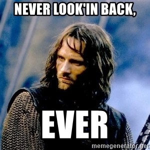 Not this day Aragorn - never look'in back, EVER