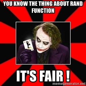 Typical Joker - You know the thing about Rand function It's fair !