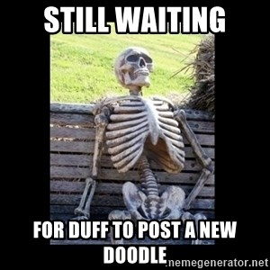 Still Waiting - Still waiting for Duff to post a new doodle