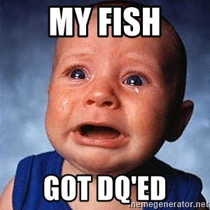Crying Baby - My FISh Got DQ'ed