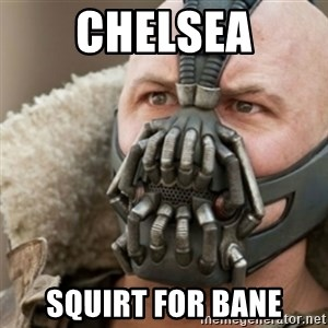 Bane - Chelsea Squirt for bane