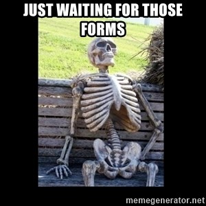 Still Waiting - Just waiting for those forms