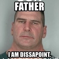 son i am disappoint - Father I AM DISSAPOINT.