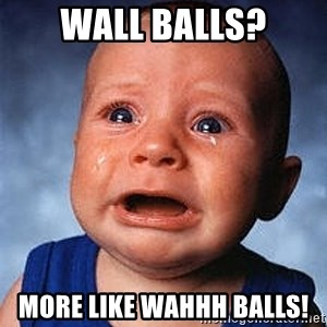 Crying Baby - wall balls? more like wahhh balls!