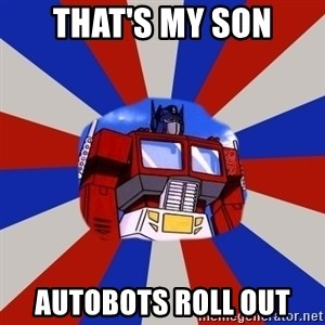 Optimus Prime - That's my son autobots roll out