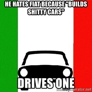 """Average Italian Driver - He hates fiat because """"builds shitty cars"""" drives one"""