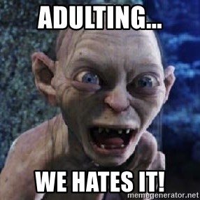 scary smeagol - adulting... we hates it!