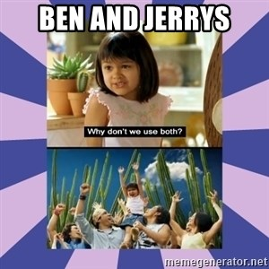 Why don't we use both girl - ben and Jerrys