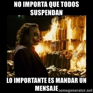 Not about the money joker - No importa que todos suspendan Lo importante es mandar un mensaje