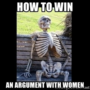 Still Waiting - How to win an argument with women