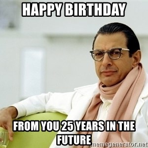 Jeff Goldblum - Happy Birthday From you 25 years in the future