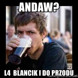 Bad student - ANDAW? L4  blancik i do przodu