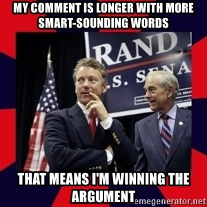 Rand Paul - My comment is longer with more smart-sounding words that means I'm winning the argument