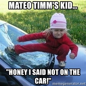 "Angry Karate Girl - Mateo Timm's kid... ""honey i said NOT on the car!"""