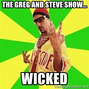 Ali G - The greg and steve show... WICKED