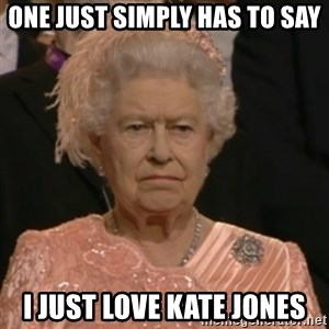Unhappy Queen - One just simply has to say I just love kate jones