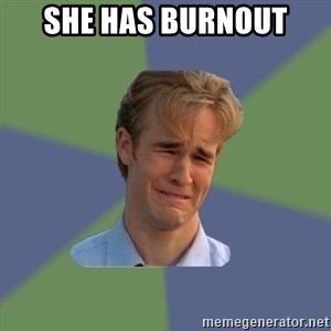 Sad Face Guy - SHE HAS BURNOUT