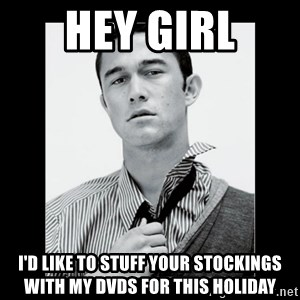 Hey Girl (Joseph Gordon-Levitt) - Hey Girl I'd like to stuff your stockings with my DVDs for this holiday