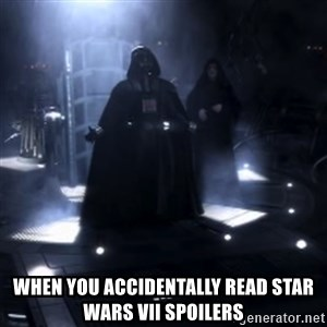 Darth Vader - Nooooooo -  When you accidentally read Star wars VII spoilers