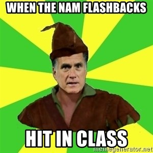 RomneyHood - When the Nam Flashbacks hit in class