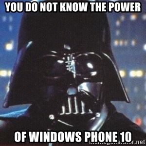 Darth Vader - You do not know the Power Of Windows Phone 10