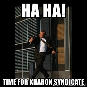 HaHa! Time for X ! - Ha Ha! Time for Kharon Syndicate