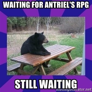 waiting bear - WAITING FOR ANTRIEL'S RPG STILL WAITING