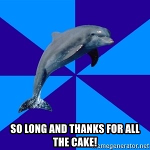 Drama Dolphin -  so long and thanks for all the cake!
