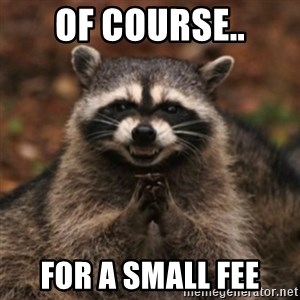 evil raccoon - Of Course.. For a small fee