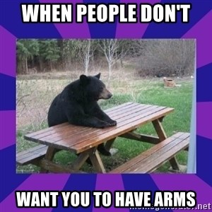 waiting bear - When people don't  want you to have arms