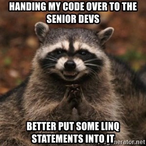 evil raccoon - handing my code over to the senior devs better put some linq statements into it