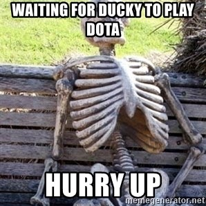 Waiting For Op - waiting for ducky to play dota hurry up