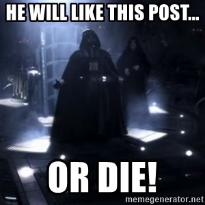 Darth Vader - Nooooooo - He Will Like this Post... or DIE!