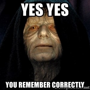 Star Wars Emperor - Yes Yes You remember correctly