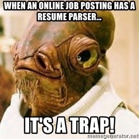 Ackbar - When an online job posting has a resume parser... It's a trap!