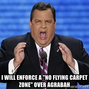 """Hungry Chris Christie -  I will enforce a """"No Flying Carpet zone"""" over Agrabah"""