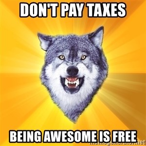 Courage Wolf - DON't pay taxes being awesome is free