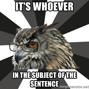 ITCS Owl - it's WHOever in the subject of the sentence
