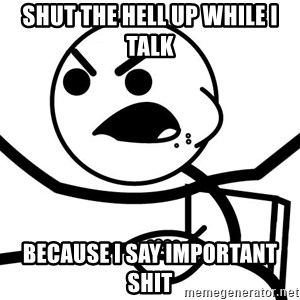 Cereal Guy Angry - SHUT THE HELL UP while I talk because I say IMPORTANT shit