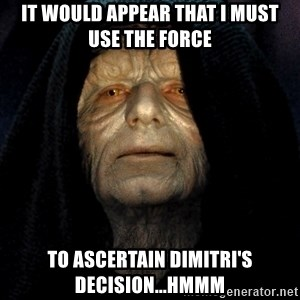 Star Wars Emperor - It would appear that I must use the force to ascertain Dimitri's decision...Hmmm